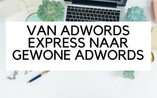 Adwords express omzetten naar Adwords (normaal)