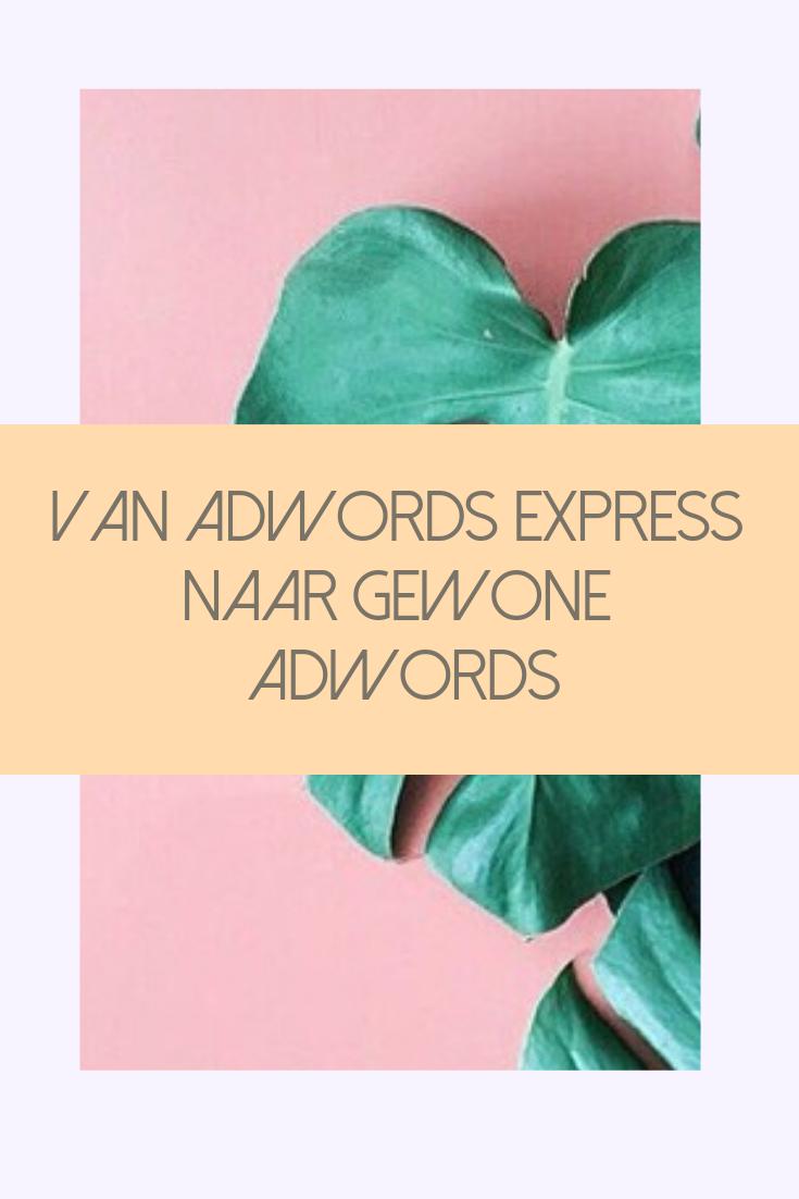 van adwords express naar gewone adwords